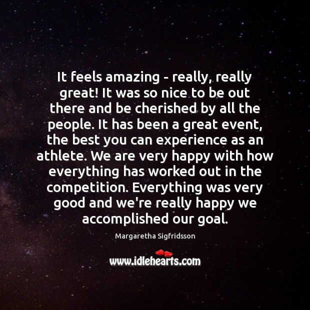 It feels amazing – really, really great! It was so nice to Goal Quotes Image