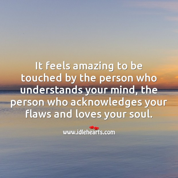 It feels amazing to be touched by the person who loves your soul. Beautiful Love Quotes Image