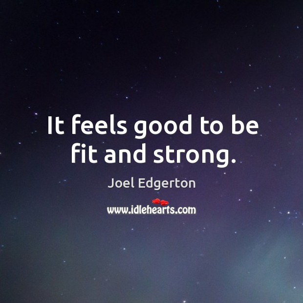 It feels good to be fit and strong. Image