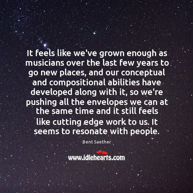 Image, It feels like we've grown enough as musicians over the last few