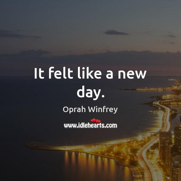 It felt like a new day. Image