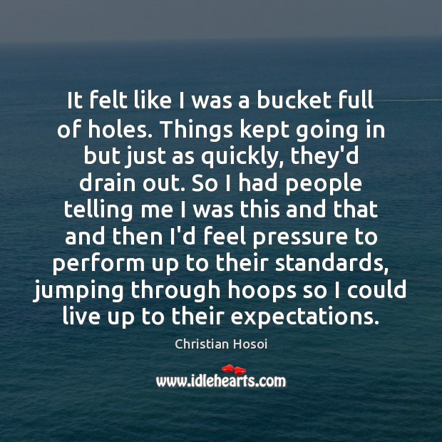 It felt like I was a bucket full of holes. Things kept Image