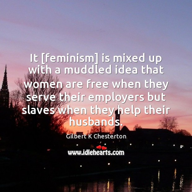 It [feminism] is mixed up with a muddled idea that women are Image