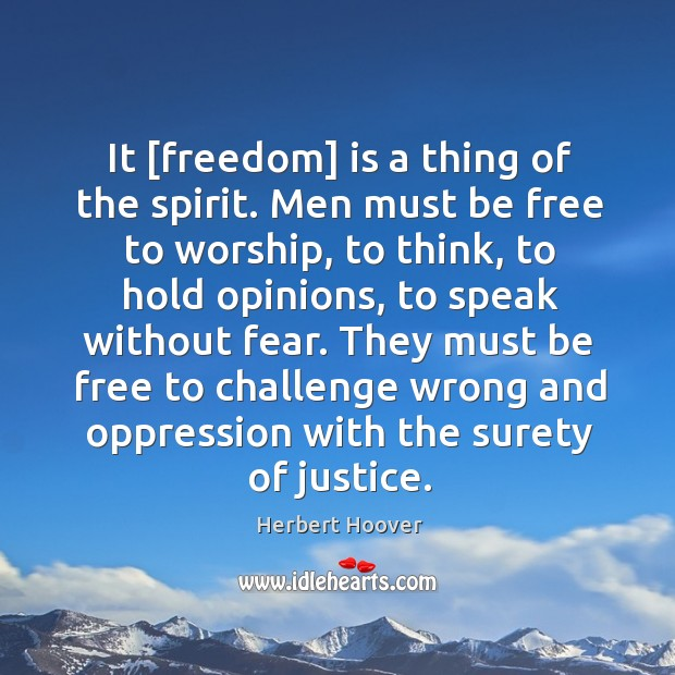 Image, It [freedom] is a thing of the spirit. Men must be free