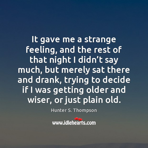 It gave me a strange feeling, and the rest of that night Hunter S. Thompson Picture Quote