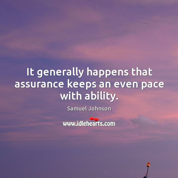 It generally happens that assurance keeps an even pace with ability. Image