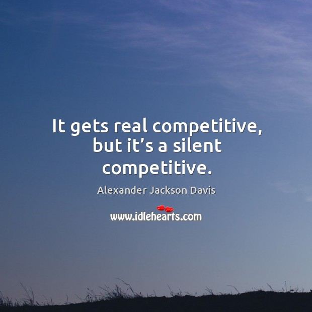 Image, It gets real competitive, but it's a silent competitive.