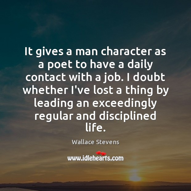 It gives a man character as a poet to have a daily Image