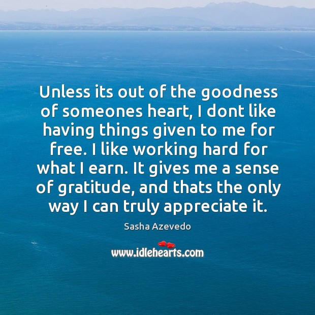 It gives me a sense of gratitude, and thats the only way I can truly appreciate it. Sasha Azevedo Picture Quote