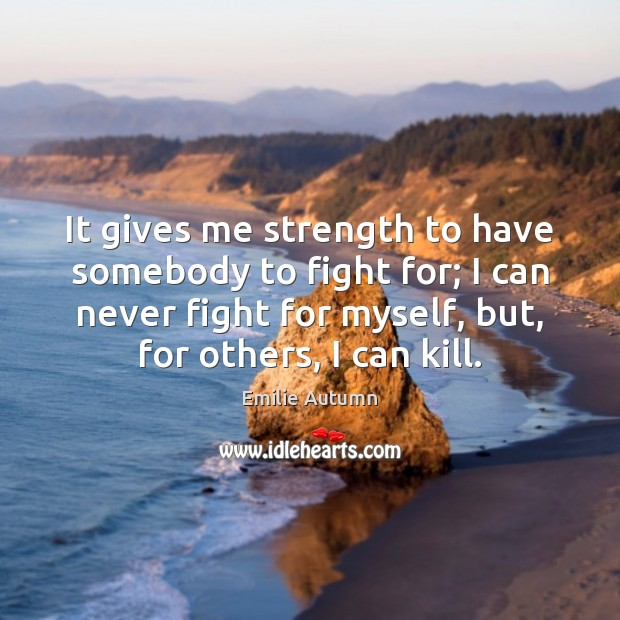 It gives me strength to have somebody to fight for; I can Image