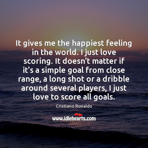 It gives me the happiest feeling in the world. I just love Cristiano Ronaldo Picture Quote
