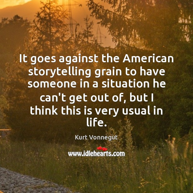 It goes against the American storytelling grain to have someone in a Image