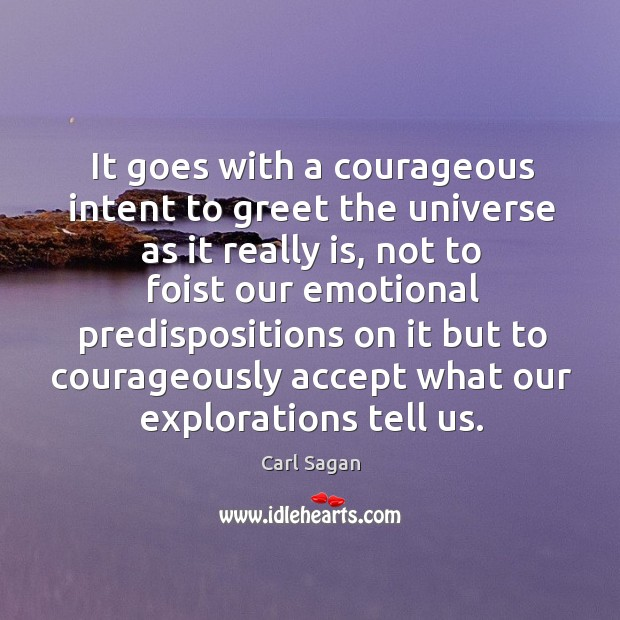 Image, It goes with a courageous intent to greet the universe as it