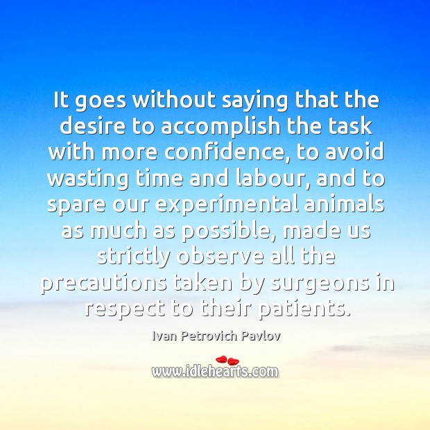 It goes without saying that the desire to accomplish the task with more confidence Ivan Petrovich Pavlov Picture Quote