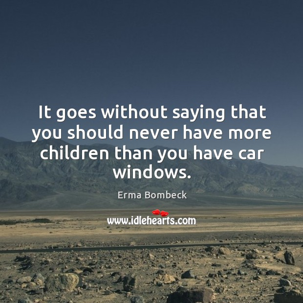 Image, It goes without saying that you should never have more children than you have car windows.