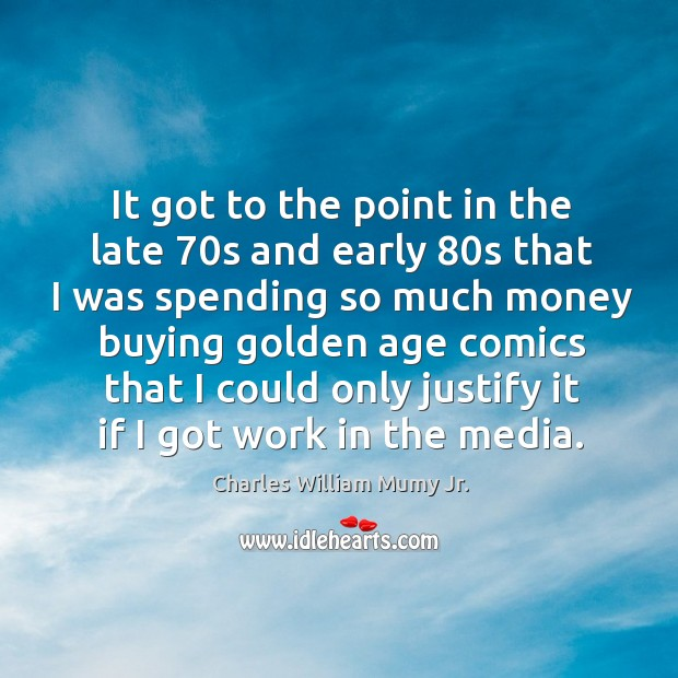 Image, It got to the point in the late 70s and early 80s that I was spending so much money buying golden age comics