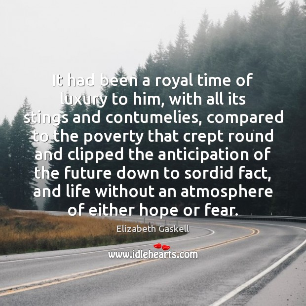 It had been a royal time of luxury to him, with all Elizabeth Gaskell Picture Quote