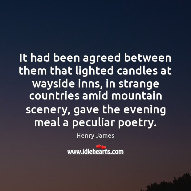 It had been agreed between them that lighted candles at wayside inns, Henry James Picture Quote