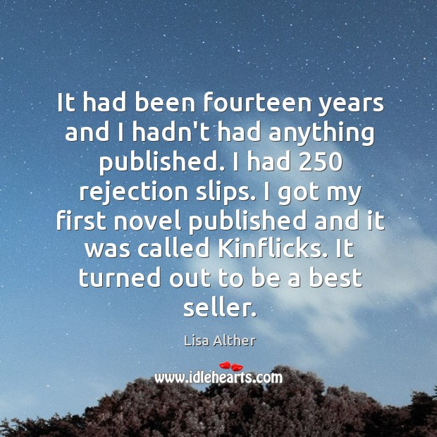 It had been fourteen years and I hadn't had anything published. I Lisa Alther Picture Quote