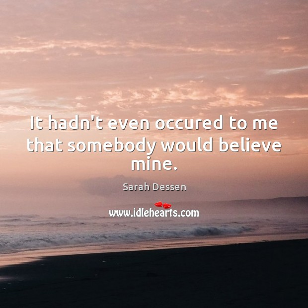 It hadn't even occured to me that somebody would believe mine. Image