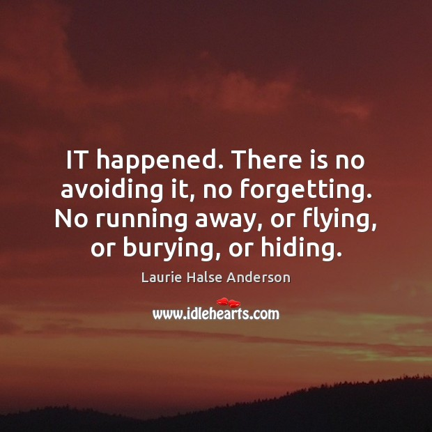 IT happened. There is no avoiding it, no forgetting. No running away, Image