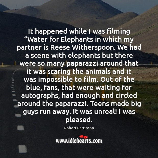 """Image, It happened while I was filming """"Water for Elephants in which my"""