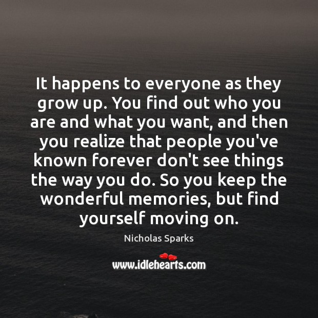 It happens to everyone as they grow up. You find out who Moving On Quotes Image