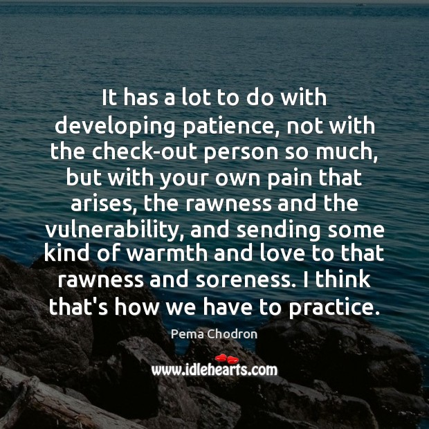 It has a lot to do with developing patience, not with the Practice Quotes Image
