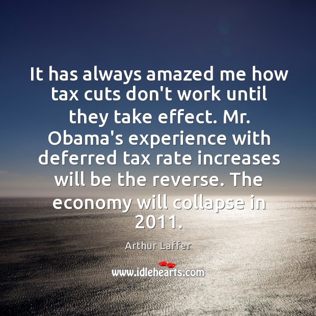 It has always amazed me how tax cuts don't work until they Image
