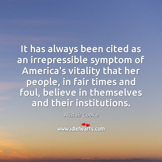 It has always been cited as an irrepressible symptom of America's vitality Alistair Cooke Picture Quote