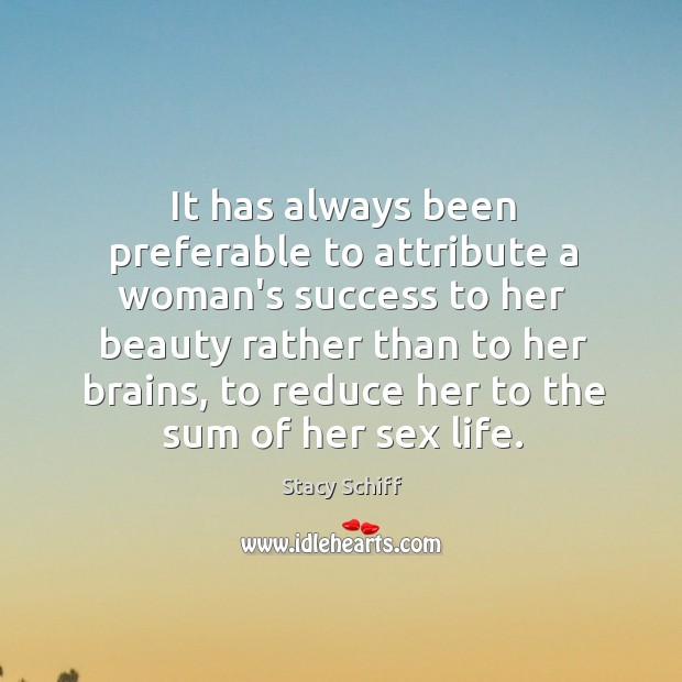 It has always been preferable to attribute a woman's success to her Stacy Schiff Picture Quote