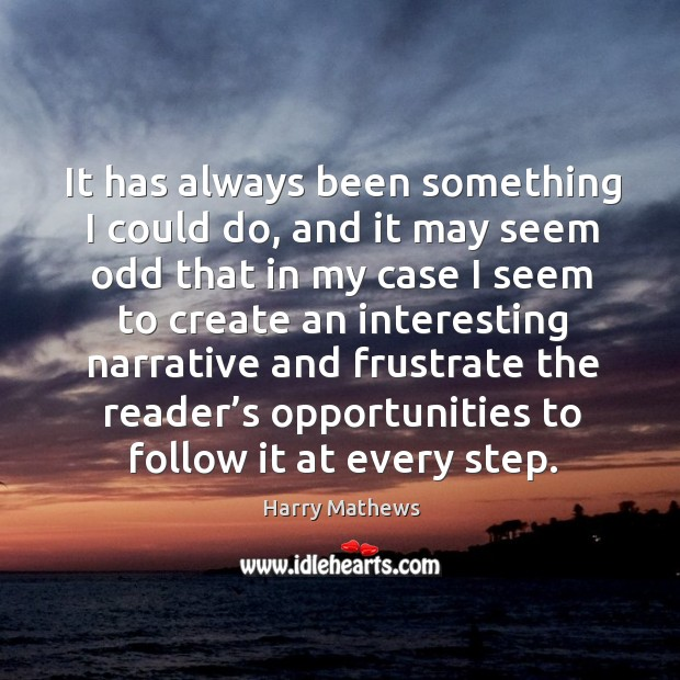 It has always been something I could do, and it may seem odd that in my case Harry Mathews Picture Quote
