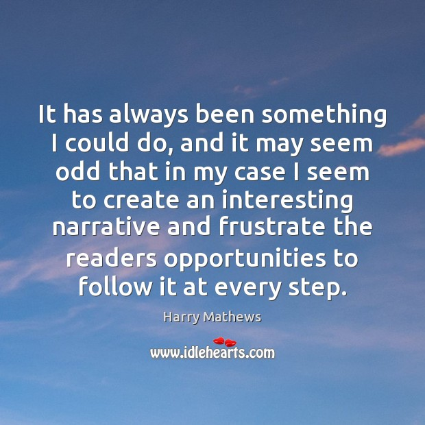 It has always been something I could do, and it may seem Harry Mathews Picture Quote