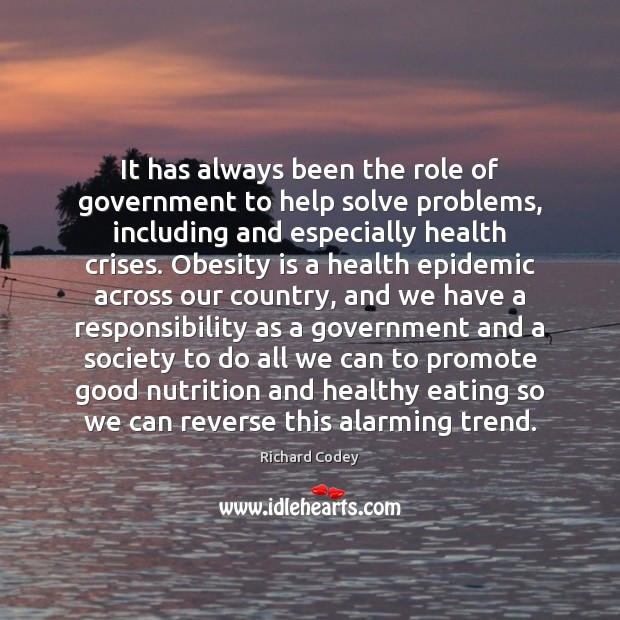 It has always been the role of government to help solve problems, Health Quotes Image