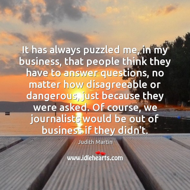 It has always puzzled me, in my business, that people think they Image