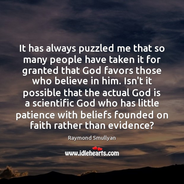 It has always puzzled me that so many people have taken it Believe in Him Quotes Image
