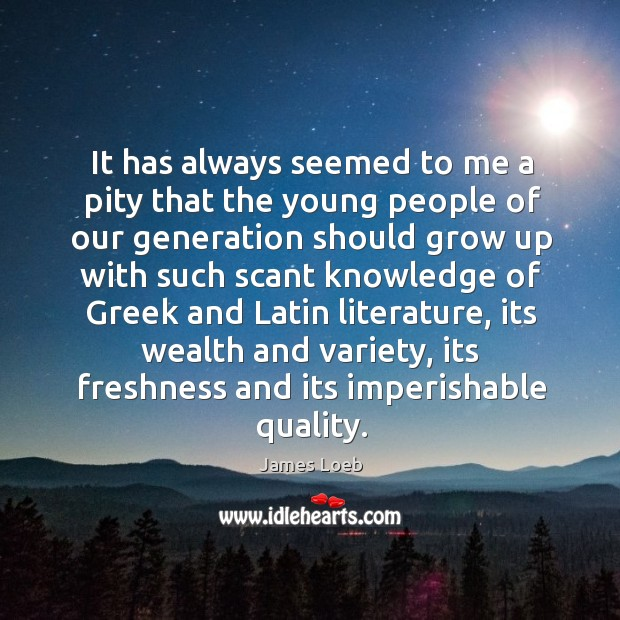 It has always seemed to me a pity that the young people of our generation should grow Image