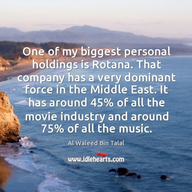 It has around 45% of all the movie industry and around 75% of all the music. Al Waleed Bin Talal Picture Quote