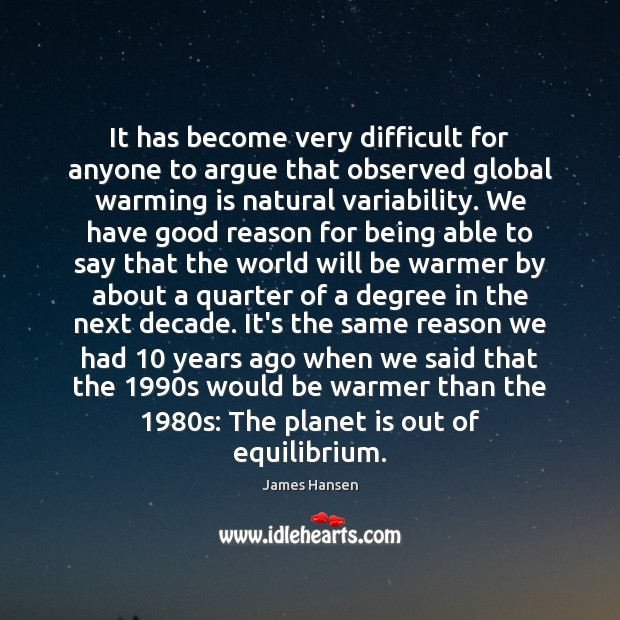 It has become very difficult for anyone to argue that observed global James Hansen Picture Quote