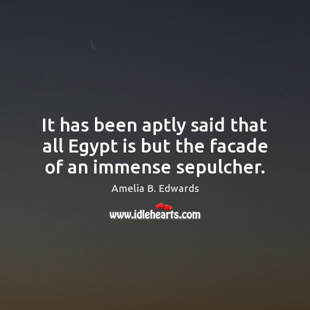 Image, It has been aptly said that all Egypt is but the facade of an immense sepulcher.