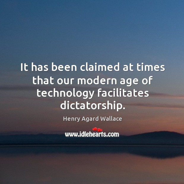 It has been claimed at times that our modern age of technology facilitates dictatorship. Image