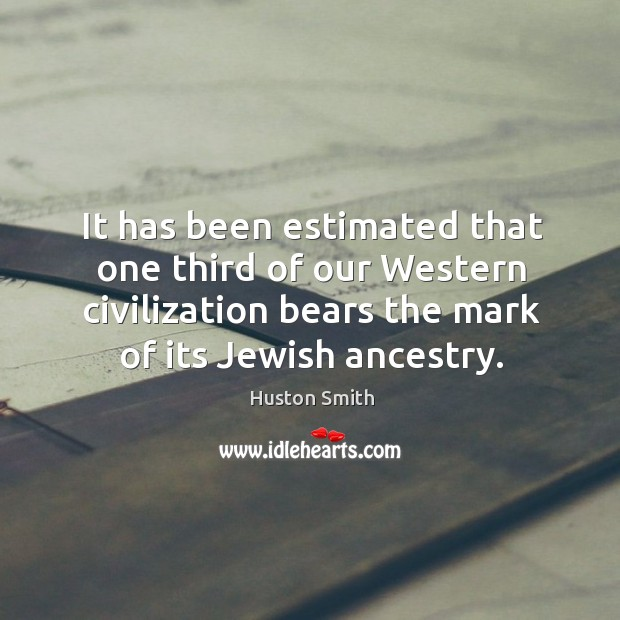 It has been estimated that one third of our Western civilization bears Image