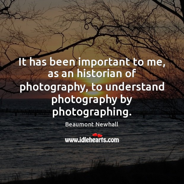 Image, It has been important to me, as an historian of photography, to