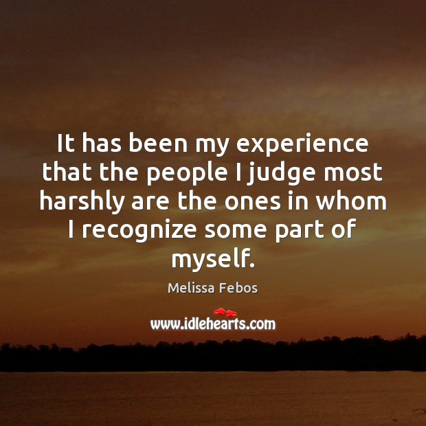 Image, It has been my experience that the people I judge most harshly