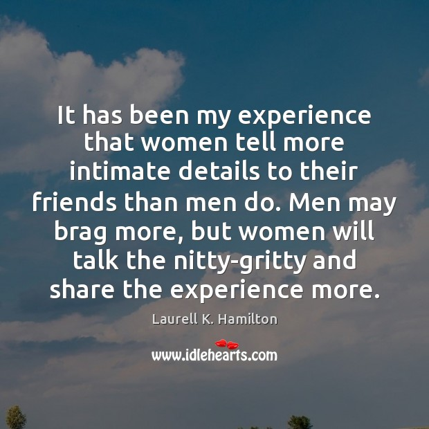 Image, It has been my experience that women tell more intimate details to