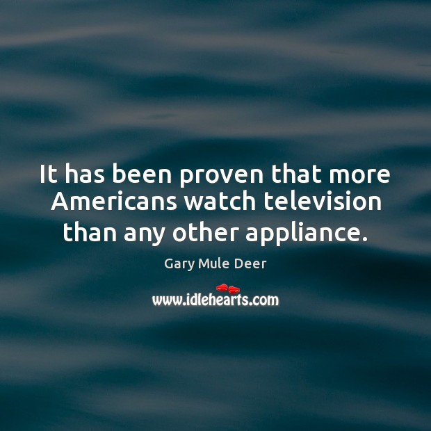 Image, It has been proven that more Americans watch television than any other appliance.