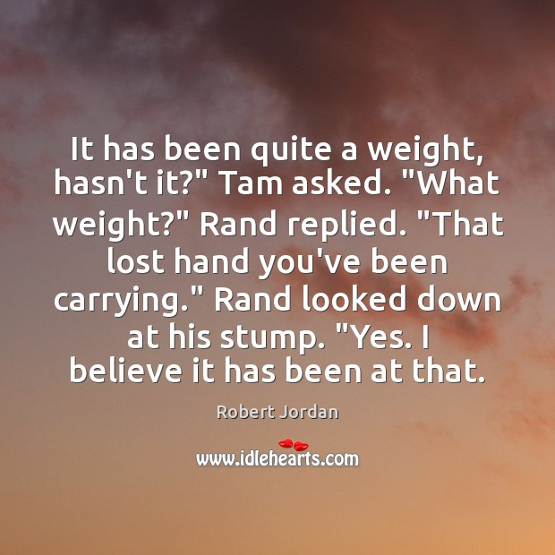 """It has been quite a weight, hasn't it?"""" Tam asked. """"What weight?"""" Image"""