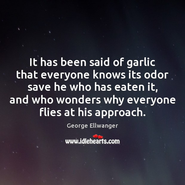 Image, It has been said of garlic that everyone knows its odor save