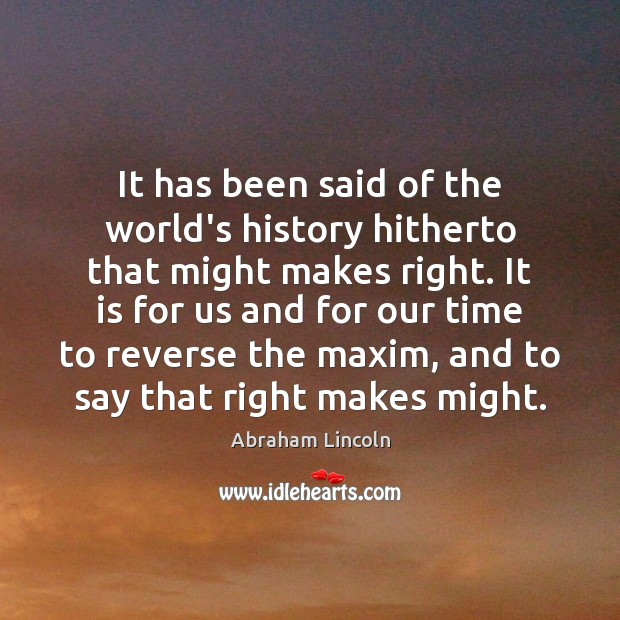 It has been said of the world's history hitherto that might makes Image