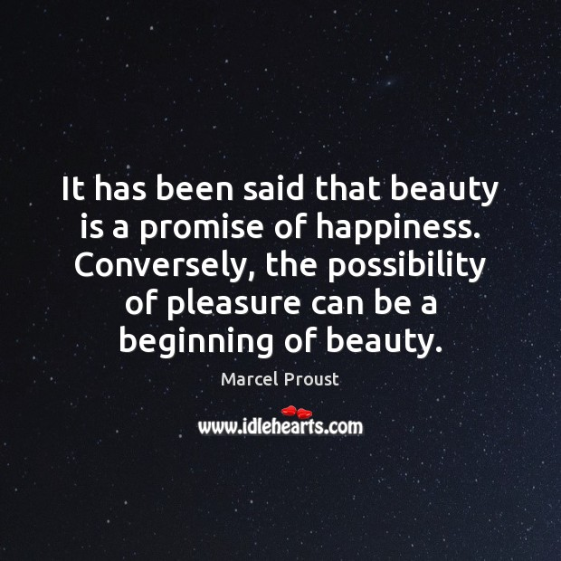 It has been said that beauty is a promise of happiness. Conversely, Image